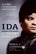 Ida A Sword Among Lions Ida B Wells & the Campaign Against Lynching