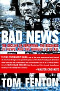 Bad News The Decline Of Reporting the Business of News & the Danger to Us All