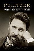 Pulitzer: A Life in Politics, Print, and Power