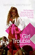 Girl Trouble: The True Saga of Superstar Gloria Trevi and the Secret Teenage Sex Cult That Stunned the World Cover