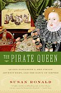 Pirate Queen Queen Elizabeth I Her Pirate Adventurers & the Dawn of Empire