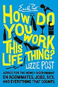 How Do You Work This Life Thing Advice for the Newly Independent on Roommates Jobs Sex & Everything That Counts