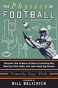 Physics of Football Discover the Science of Bone Crunching Hits Soaring Field Goals & Awe Inspiring Passes