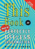 This Book ...of More Perfectly Useless Information
