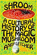 Shroom A Cultural History of the Magic Mushroom