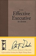 Effective Executive in Action A Journal for Getting the Right Things Done
