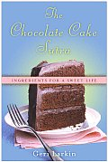 The Chocolate Cake Sutra: Ingredients for a Sweet Life Cover