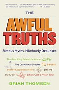 The Awful Truths: Famous Myths, Hilariously Debunked by Brian M. Thomsen