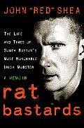 Rat Bastards The Life & Times of South Bostons Most Honorable Irish Mobster