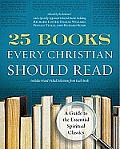 25 Books Every Christian Should Read A Guide to the Definitive Spiritual Classics