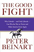 The Good Fight: Why Liberals -- And Only Liberals --Can Win the War on Terror and Make America Great Again Cover