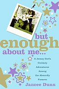 But Enough about Me: A Jersey Girl's Unlikely Adventures Among the Absurdly Famous Cover