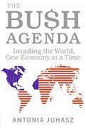 The Bush Agenda: Invading the World, One Economy at a Time Cover