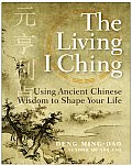 Living I Ching Using Ancient Chinese Wisdom to Shape Your Life
