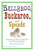 Ballyhoo Buckaroo & Spuds Ingenious Tales of Words & Their Origins