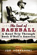 The Soul of Baseball: A Road Trip Through Buck O'Neil's America Cover