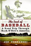 Soul of Baseball A Road Trip Through Buck ONeils America