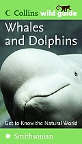 Whales & Dolphins Smithsonian Collins Wild Guide