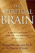 Spiritual Brain: a Neuroscientist's Case for the Existence of the Soul (07 Edition)