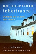 An Uncertain Inheritance: Writers on Caring for Family Cover