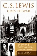 C S Lewis in a Time of War The World War II Broadcasts That Riveted a Nation & Became the Classic Mere Christianity