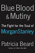 Blue Blood & Mutiny The Fight for the Soul of Morgan Stanley