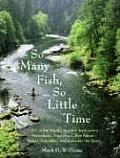 So Many Fish, So Little Time: 1001 of the World's Greatest Backcountry Honeyholes, Trout Rivers, Blue Ribbon Waters, Bass Lakes, and Saltwater Hot S
