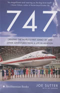 747 Creating the Worlds First Jumbo Jet & Other Adventures from a Life in Aviation