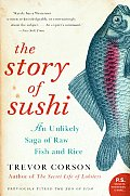 The Story of Sushi: An Unlikely Saga of Raw Fish and Rice (P.S.) Cover