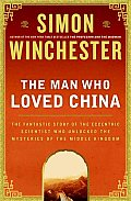 The Man Who Loved China: The Fantastic Story of the Eccentric Scientist Who Unlocked the Mysteries of the Middle Kingdom Cover