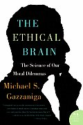 Ethical Brain The Science of Our Moral Dilemmas