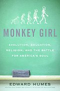 Monkey Girl Evolution Education Religion & the Battle for Americas Soul