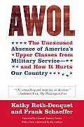 AWOL The Unexcused Absence of Americas Upper Classes from Military Service & How It Hurts Our Country