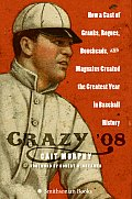 Crazy '08: How A Cast Of Cranks, Rogues, Boneheads, & Magnates Created The Greatest Year In Baseball... by Cait Murphy