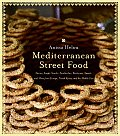 Mediterranean Street Food: Stories, Soups, Snacks, Sandwiches, Barbecues, Sweets, and More from Europe, North Africa, and the Middle East Cover