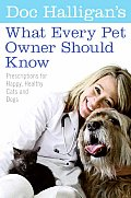 Doc Halligans What Every Pet Owner Should Know Prescriptions for Happy Healthy Cats & Dogs