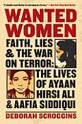 Wanted Women Faith Lies & the War on Terror The Lives of Ayaan Hirsi Ali & Aafia Siddi