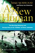 """A New Human: The Startling Discovery and Strange Story of the """"Hobbits"""" of Flores, Indonesia"""