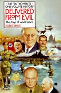 Delivered from Evil The Saga of World War II The First Complete One Volume History