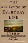Reshaping Of Everyday Life 1790 1840