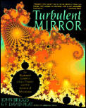 Turbulent Mirror: An Illustrated Guide to Chaos Theory and the Science of Wholeness