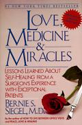 Love Medicine & Miracles Lessons Learned about Self Healing from a Surgeons Experience with Exceptional Patients