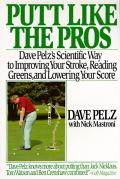 Putt Like the Pros: Dave Pelz's Scientific Guide to Improving Your Stroke, Reading Greens and