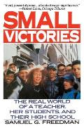 Small Victories The Real World of a Teacher Her Students & Their High School