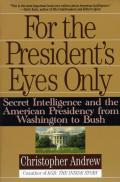 For the Presidents Eyes Only Secret Intelligence & the American Presidency from Washington to Bush