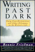 Writing Past Dark Envy Fear Distraction & Other Dilemmas in the Writers Life
