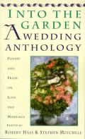 Into the Garden A Wedding Anthology Poetry & Prose on Love & Marriage