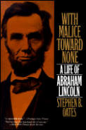 With Malice Toward None Life of Abraham Lincoln the