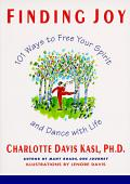 Finding Joy 101 Ways to Free Your Spirit & Dance with Life First Edition