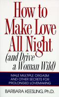 How to Make Love All Night & Drive a Woman Wild